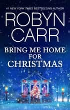Bring Me Home for Christmas e-bog by Robyn Carr