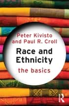 Race and Ethnicity: The Basics ebook by Peter Kivisto,Paul R. Croll