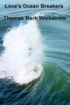 Love's Ocean Breakers ebook by Thomas Mark Wickstrom