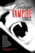 Vintage Vampire Stories ebook by Robert Eighteen-Bisang, Richard Dalby