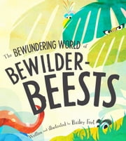 The Bewundering World of Bewilderbeests ebook by Bailey Fort