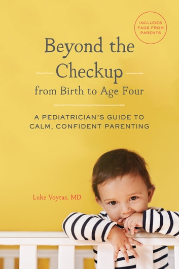 Beyond the Checkup from Birth to Age Four - A Pediatrician's Guide to Calm, Confident Parenting eBook by Luke Voytas, MD