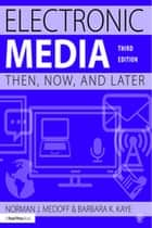 Electronic Media - Then, Now, and Later ebook by Norman J. Medoff, Barbara Kaye