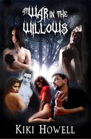 At War In The Willows Trilogy ebook by Kiki Howell