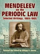 Mendeleev on the Periodic Law - Selected Writings, 1869 - 1905 ebook by Dmitri Ivanovich Mendeleev, William B. Jensen