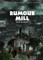 The Rumour Mill - Aletheia Adventure Series, #6 ebook by E M Wilkie