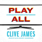 Play All - A Bingewatcher's Notebook audiobook by Clive James