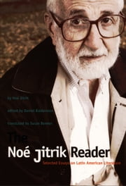 The Noé Jitrik Reader - Selected Essays on Latin American Literature ebook by Noe Jitrik,Daniel Balderston,Susan E. Benner