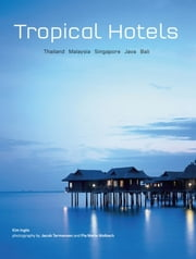 Tropical Hotels: Thailand Malaysia Singapore Java Bali ebook by Kim Inglis,Jacob  Termansen,Pia Marie Molbech