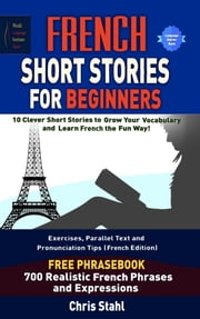 French Short Stories For Beginners 10 Thrilling and Captivating French Stories To Expand Your Vocabulary & Learn French While Having Fun ebook by Chris Stahl