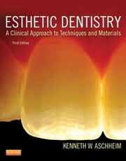 Esthetic Dentistry - A Clinical Approach to Techniques and Materials ebook by Kenneth W. Aschheim