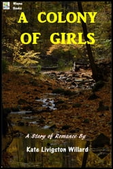 A Colony of Girls ebook by Kate Livingston Willard