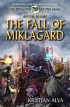 The Fall of Miklagard - Book Eight of the Dragon Stone Saga ebook by Kristian Alva