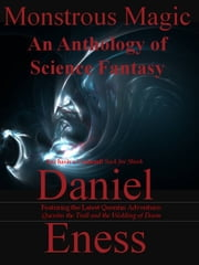 Monstrous Magic: An Anthology of Science Fantasy ebook by Daniel Eness