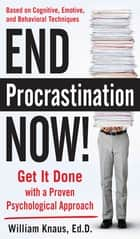 End Procrastination Now!: Get it Done with a Proven Psychological Approach ebook by