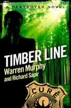 Timber Line - Number 42 in Series ebook by Warren Murphy, Richard Sapir