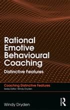 Rational Emotive Behavioural Coaching - Distinctive Features ebook by Windy Dryden
