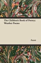 The Children's Book of Poetry; Weather Poems ebook by Anon.