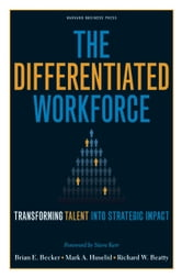 The Differentiated Workforce - Translating Talent into Strategic Impact ebook by Brian E. Becker,Mark A. Huselid,Richard W. Beatty