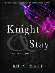 Knight and Stay - (Knight erotic romance series, book 2 0f 2) ebook by Kitty French