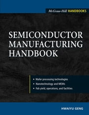 Semiconductor Manufacturing Handbook ebook by Hwaiyu Geng
