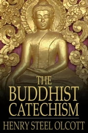 The Buddhist Catechism ebook by Henry Steel Olcott