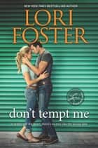 Don't Tempt Me - A Novel ebook by Lori Foster