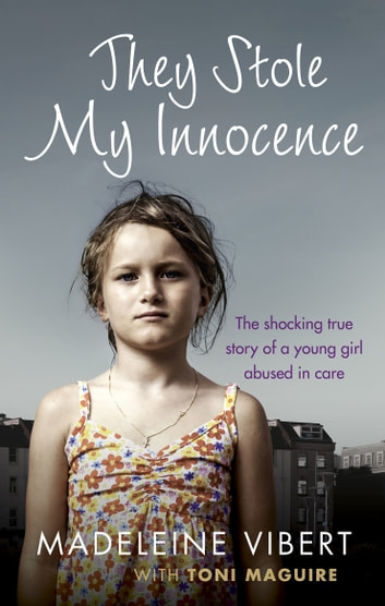 They Stole My Innocence - The shocking true story of a young girl abused in a Jersey care home ebook by Madeleine Vibert,Toni Maguire