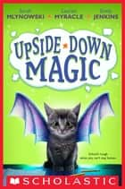 Upside-Down Magic (Upside-Down Magic #1) ebook by Emily Jenkins, Sarah Mlynowski, Lauren Myracle