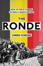 The Ronde - Inside the World's Toughest Bike Race ebook by Edward Pickering