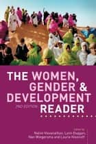 The Women, Gender and Development Reader ebook by Nalini Visvanathan,Lynn Duggan,Nan Wiegersma,Laurie Nisonoff