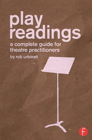 Play Readings - A Complete Guide for Theatre Practitioners ebook by Rob Urbinati