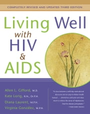 Living Well with HIV & AIDS ebook by Allen Gifford,Kate Lorig, RN, Dr. PH,Diana Laurent, MPH,Virginia Gonzalez