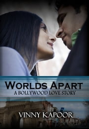 Worlds Apart: A Bollywood Love Story ebook by Vinny Kapoor