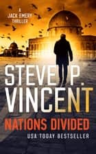 Nations Divided (A Jack Emery Thriller—Book 3) ebook by Steve P. Vincent