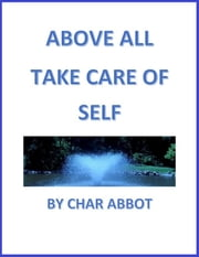 ABOVE ALL TAKE CARE OF SELF ebook by Char Abbot