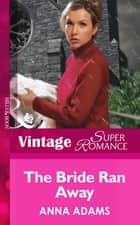 The Bride Ran Away (Mills & Boon Vintage Superromance) (The Calvert Cousins, Book 2) ebook by Anna Adams
