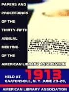Papers and proceedings of the thirty-fifth general meeting of the American Library Association, 1913 ebook by Various, American Library Association