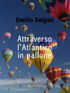 Attraverso l'Atlantico in pallone ebook by Emilio Salgari