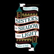 Sisters of Shadow and Light audiobook by Sara B. Larson