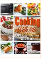 Cooking With Mic, 25 Easy Microwave Recipes and More - microwave cooking, #1 ebook by rodney cannon
