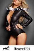 A Slippery Slope ebook by Shooter3704