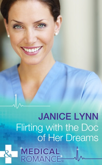 Flirting with the Doc of Her Dreams (Mills & Boon Medical) ebook by Janice Lynn