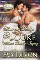 How to Marry a Duke Without Really Trying - The Duke's Secret, #2 ebook by Eva Devon