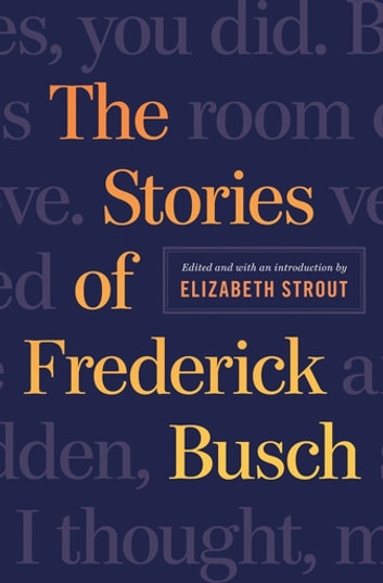 The Stories of Frederick Busch ebook by Frederick Busch