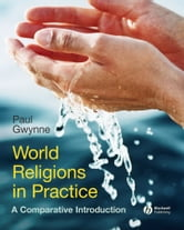 World Religions in Practice - A Comparative Introduction ebook by Paul Gwynne