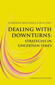 Dealing with Downturns - Strategies in Uncertain Times ebook by Corinne Michaela Flick