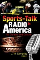 Sports-Talk Radio in America - Its Context and Culture ebook by Frank Hoffmann, Jack M. Dempsey, Martin J Manning