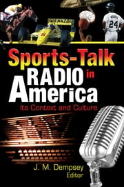 Sports-Talk Radio in America - Its Context and Culture ebook by Frank Hoffmann,Jack M. Dempsey,Martin J Manning