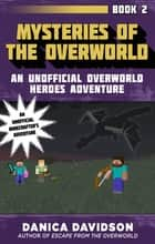 Mysteries of the Overworld - An Unofficial Overworld Heroes Adventure, Book Two ebook by Danica Davidson